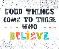 Good things come to those who believe. Cute postcard. Royalty Free Stock Photography