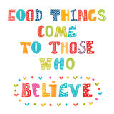 Good things come to those who believe. Cute postcard. Vector illustration Stock Photos