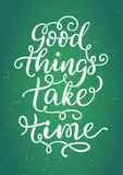 Good things take time. Hand painted brush pen modern calligraphy. Inspirational motivational quote Stock Photography