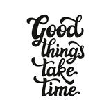 Good things take time.Lettering Stock Photo