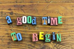 Good time to begin start. Now always good great time to begin fresh start change finish project first step challenge determination new beginning letterpress stock image