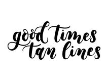 Good times tan lines summer lettering inscription isolated on wh. Ite background. Hand drawn summer calligraphy. Vector illustration Royalty Free Stock Images