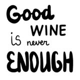 Good wine is never enough hand drawn letterin in cartoon style. Minimalism stock illustration