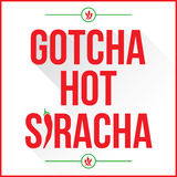 Gotcha Hot Siracha Royalty Free Stock Photography