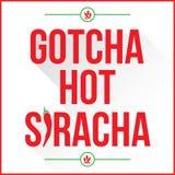 Gotcha Siracha caldo Fotografia Stock Libera da Diritti