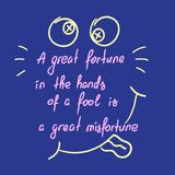 A great fortune in the hands of a fool is a great misfortune motivational quote lettering. Calligraphy  graphic design typography element for print. Print for Stock Photos