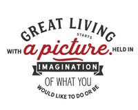 Great living starts with a picture held in imagination of what you would like to do or be. Motivational quote royalty free illustration