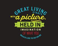 Great living starts with a picture held in imagination of what you would like to do or be. Motivational quote stock illustration