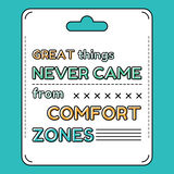 Great things never came from comfort zones. Royalty Free Stock Image