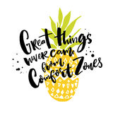 Great things never come from comfort zones. Motivational quote about life and challenges. Brush lettering on pineapple. Illustration Stock Image