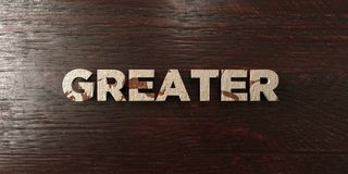 Greater - grungy wooden headline on Maple  - 3D rendered royalty free stock image Stock Image