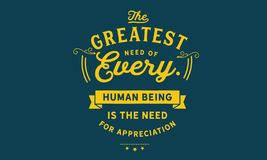 The greatest need of every human being is the need for appreciation