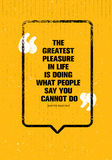 The Greatest Pleasure In Life Is Doing What People Say You Cannot Do. Powerful Inspiring Creative Motivation Quote. Stock Image