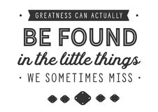 Greatness can actually be found in the little things we sometimes miss. Quote royalty free illustration