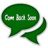 Green speech balloons with COME BACK SOON text message. Royalty Free Stock Photo
