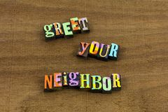 Greet neighbor friend welcome home friendly greeting quote. Greet neighbor friend welcome home friendly conversation greeting quote letterpress typography smile royalty free stock photography