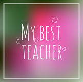 Greeting card my best teacher blurred Royalty Free Stock Image