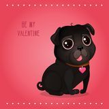 Greeting card for Valentine`s Day with a cute black pug. Cartoon black dog with heart. Vector illustration for a postcard or a poster. Text `Be My Valentine Vector Illustration