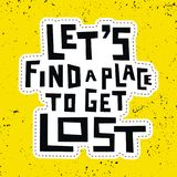 Let`s find a place to get lost. Grunge lettering. Let`s find a place to get lost Royalty Free Stock Photos