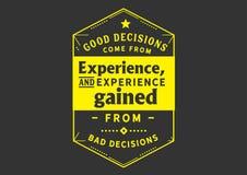 Gute Entscheidungen kommen aus Erfahrung und die Erfahrung, die von den schlechten Entscheidungen gesammelt wird vektor abbildung