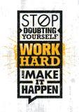Hören Sie auf, sich zu bezweifeln, arbeiten Sie schwer und lassen Sie es geschehen Anspornende kreative Motivations-Zitat-Schablo lizenzfreie abbildung