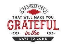 Haga algo hoy que le hará agradecido en los días para venir fotos de archivo libres de regalías