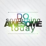 Haga algo impresionante hoy Imagen de archivo libre de regalías