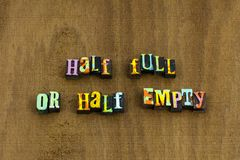 Half full empty optimism positive attitude phrase happy. Half full empty tank optimism positive attitude approach phrase happy letterpress typography perspective stock photography