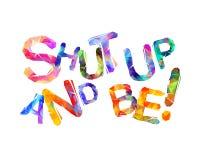 Halt die Schnauze und seien Sie! Motivationsaufschrift Stockfotografie