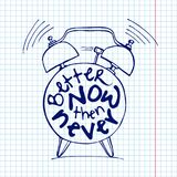 Hand draw Alarm clock illustration with lettering about Better now then never concept. Time reminder in sketched alarm Stock Image
