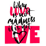 Hand drawn black lettering print. When love is not madness it is not love. St. Valentines Day. Hand drawn black lettering print. When love is not madness it is Stock Images
