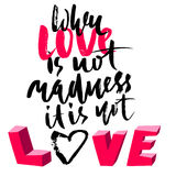 Hand drawn black lettering print. When love is not madness it is not love. St. Valentines Day. Royalty Free Stock Image
