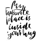 Hand drawn black lettering print. My favourite place is inside your hug. St. Valentines Day. Hand drawn black lettering print. My favourite place is inside your Stock Photo