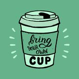 Hand drawn bring your own cup poster. Modern lettering quote for eco-friendly cafe banner. Zero waste and plastic free. Vector format vector illustration