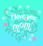 Hand drawn card with quote I love you mom and floral frame. Stock Photos