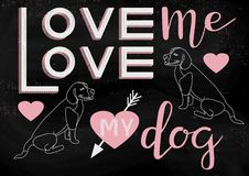 Love me love my dog. Hand drawn illustration with Love me Love my Dog typography lettering phrase and the image of 2 dogs on black chalkboard. Valentine`s Day Royalty Free Stock Images