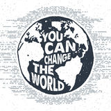 Hand drawn inspirational label. With textured Earth vector illustration and `You can change the world` lettering Stock Photography