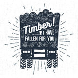 Hand drawn label with textured log truck vector illustration and. `Timber! I have fallen for you` lettering Royalty Free Stock Photo