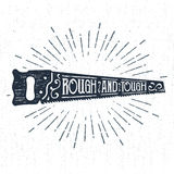 Hand drawn label with textured saw vector illustration and lettering. Hand drawn label with textured saw vector illustration and `Rough and tough` lettering Royalty Free Stock Image