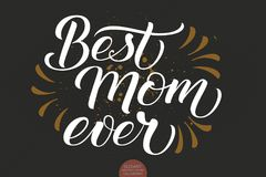 Hand drawn lettering - Best Mom Ever. Elegant modern handwritten calligraphy with thankful quote for Mother Day. Vector. Ink illustration. For cards vector illustration