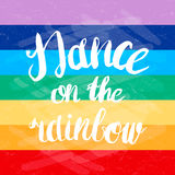 Hand-drawn lettering Dance on the rainbow for lgbt society Royalty Free Stock Photo