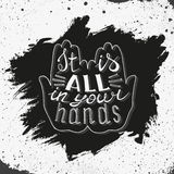Hand drawn lettering design. Conceptual handwritten phrase. It is all in your hands. Hand drawn inspirational and motivating phrase, quote.  Conceptual Royalty Free Stock Photography
