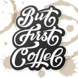 Hand drawn lettering - But First Coffee. On background with coffee stains. Elegant modern handwritten calligraphy. Vector Ink illustration. For cards Stock Image