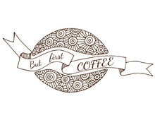 Hand drawn lettering But first coffee in ornate frame. Can be used for card, invitation, posters, texture backgrounds, placards, banners Royalty Free Stock Images