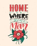 Hand drawn lettering. Ink illustration. Modern brush calligraphy. Isolated on white background. Home is wherever mom is. Flowers d. Hand drawn lettering. Ink stock illustration