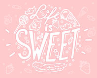 Hand drawn lettering Life is sweet with ice-cream, candies and m. Uffin on rose quartz background Royalty Free Stock Image