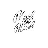 Hand drawn  lettering. Motivating modern calligraphy. Inspiring hand lettered quote. Printable phrase. Never say never. Hand drawn  lettering. Motivating modern Royalty Free Stock Photo