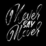 Hand drawn  lettering. Motivating modern calligraphy. Inspiring hand lettered quote. Printable phrase. Never say never. Hand drawn  lettering. Motivating modern Stock Image