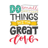 Do small things with great love. Hand drawn lettering phrase isolated on white background. Design element for poster, greeting car vector illustration