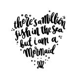 Hand-drawn lettering phrase: There`s A Million Fish In The Sea, But I`m A Mermaid, in the form of heart. It can be used for greeting card, mug, brochures Stock Image